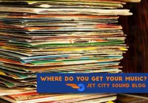Where Do You Get Your Music? Jet City Sound Blog